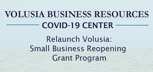 Volusia Business Resources COVID-19 Center. Relaunch Volusia: Small Business Reopening Grant Program